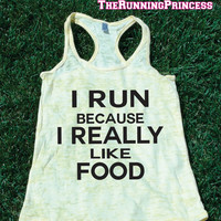 I Run Because I Really Like Food Burnout Tank top.Womens crossfit tank.Funny exercise tank.Running tank top. Bootcamp tank.Sexy Gym Clothing