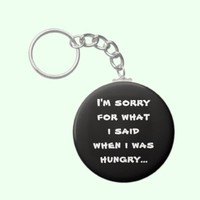 I'm sorry for what  i said when i was  hungry ... keychain from Zazzle.com