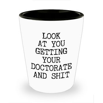 PHD Graduation Gift Idea Shot Glass Doctor Graduation Mug MD Mugs Doctoral Gift Look at You Getting Your Doctorate Student Funny Graduate Shot Glasses