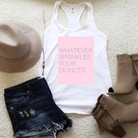 Whatever sprinkles your donuts graphic tank top for women in racerback