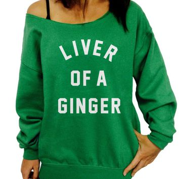 Funny St. Patricks Day, Liver of a Ginger, Womens, Slouchy Sweatshirt, Green Sweatshirt, Off the Shoulder, Plus Size, Funny, St. Pattys Day