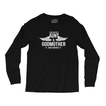 i have two titles aunt and godmother Long Sleeve Shirts