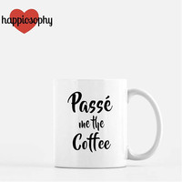 Passe Me The Coffee, Dance Gift, Dance Teacher Gift, Coffee Mug, Personalized Coffee Mug, Dance Coffee Cup, Ballet, Jazz, Dance Mom, Dancer