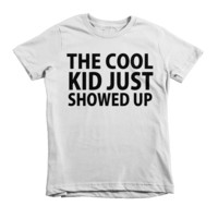 The Cool Kid Just Showed Up Kids T-Shirt