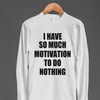 I HAVE SO MUCH MOTIVATION TO DO NOTHING - Underline Designs - Skreened T-shirts, Organic Shirts, Hoodies, Kids Tees, Baby One-Pieces and Tote Bags
