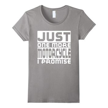 Just One More Motorcycle I Promise Funny T-shirt