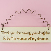 MINI SIGN- Thank You For Raising Your Daughter To Be The Woman Of My Dreams - Gift for Bride To Be Parents Mother Father Mom Dad