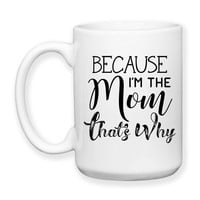 Mother's Day Mom's Birthday Because I'm The Mom That's Why Children Teenagers Kids Parenting Funny Mom Mug 15oz Coffee Mug