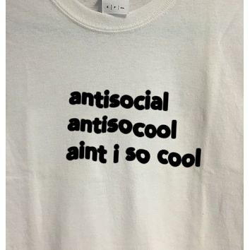 """""""Antisocial Ain't I So Cool"""" Tee"""