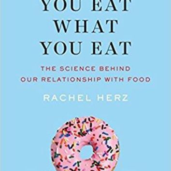 Why You Eat What You Eat: The Science Behind Our Relationship with Food 1st Edition