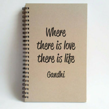 Where there is love there is life, Gandhi quote, 5x8 writing journal, custom spiral notebook, personalized brown kraft memory book scrapbook