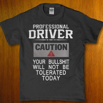 Professional driver caution your bullshit will not be tolerated today Men's t-shirt