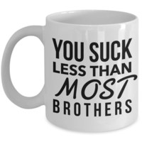 Brother Coffee Mug - You Suck Less Than Most Brothers Ceramic Coffee Cup