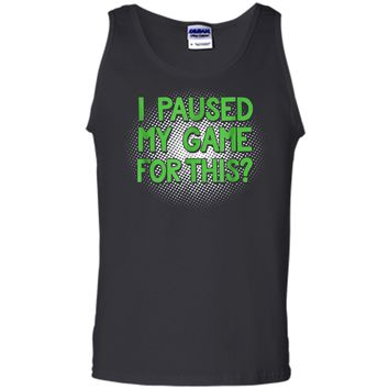 I Paused My Game For This  Funny Video Gamer  Tank Top