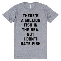 There's a Million Fish in the Sea, but I Don't Date Fish