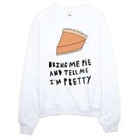 Bring me pie and tell me I'm pretty -  Fleece Raglan Sweatshirt - Unisex / funny gift / funny sweater / gift for women / thanksgiving
