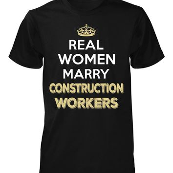 Real Women Marry Construction Workers. Cool Gift - Unisex Tshirt