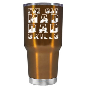 I've Got Mad Dad Skills on Copper 30 oz Father's Day Tumbler Cup