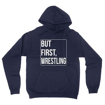 But first wresling, wrestling day, game day, sport gift ideas, team hoodie