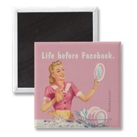 Life before facebook magnet from Zazzle.com