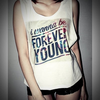 I Wanna Be Forever Young Shirt One Direction Shirts Crop Top Tank Tops T-Shirt Women Sexy SideBoob Size S, M, L