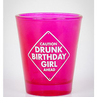 'Caution Drunk Birthday Girl Ahead' Shot Glass - Spencer's