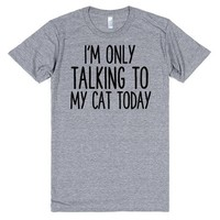I'M ONLY TALKING TO MY CAT TODAY | T-Shirt | SKREENED