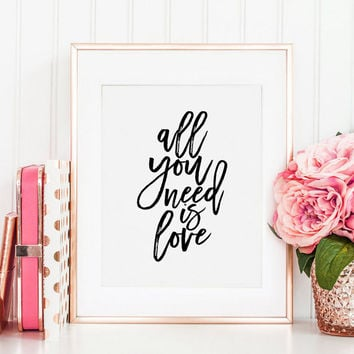 PRINTABLE Poster, All You Need Is Love, Love Quote,Love Sign,FAMILY Sign, Nursery Wall Art,Quote Prints,Printable Wall Art,Typography Poster