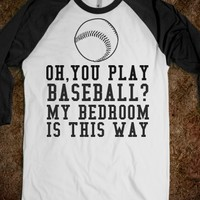 OH, YOU PLAY BASEBALL?MY BEDROOM IS THIS WAY