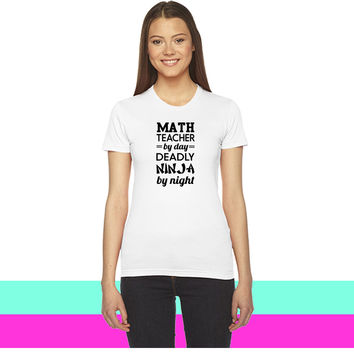 Math teacher by day. Deadly Ninja by night_ women T-shirt