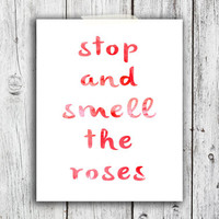 Stop and smell the roses Digital Download - Art - Canvas - Poster - Print - Home decor - Typography - wall art - framed art - red - pink