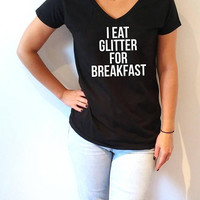 I eat glitter for breakfast V-neck T-shirt For Womens fashion top cute sassy ladies gifts slogan  saying tees sarcastic quote funny