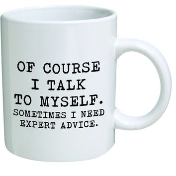 Of Course I Talk To Myself Coffee Mug