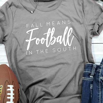 Fall Means Football in the south T-Shirt Weekend holiday Football Tee Football Lover Gift Slogan Tops Hipster Graphic Cotton tee