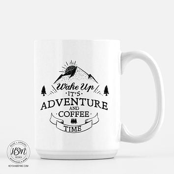 Wake Up It's Adventure and Coffee Time
