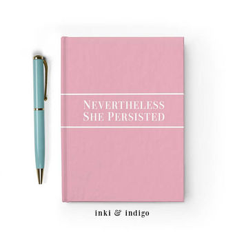 Nevertheless She Persisted - Writing Journal, Hardcover Notebook, Sketchbook, Diary, Motivational Quote, Feminist Gift, Blank or Lined