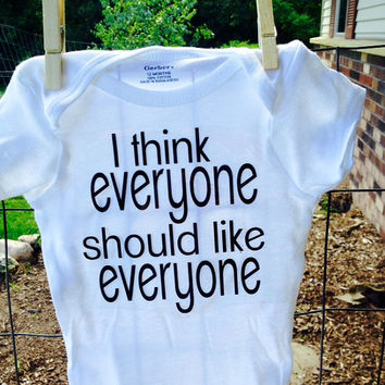 I think everyone should like everyone, baby bodysuit, toddler shirt