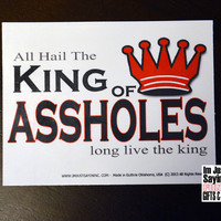 Funny Bumper Sticker Vinyl Decal - All Hail the KING of A ..Holes  - Funny Removeable Bumper Stickers