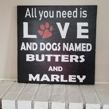 All You Need Is Love And A Dog Name Sign, Customized Pet Sign, Dog Sign, Dog Wall Art, Dog Decor, Love Sign, Family Pet Sign, Customizeable