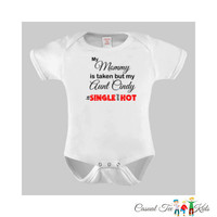 My Mommy is Taken, But My Aunt is Single and Hot Toddler Tee or Baby Bodysuit