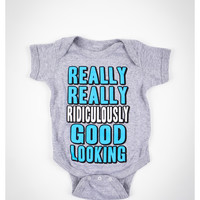 """Really Really Ridiculously Good Looking"" Infant Snapsuit"