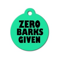 Zero Barks Given - Funny Pet Tag