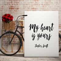 "PRINTABLE ""TAYLOR SWIFT"" My Heart Is Yours"" Taylor Swift Quote Inspirational & Motivational Quote Gift For Him Gift For Her Love Quote Print"