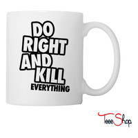 Do Right And Kill Everything Coffee & Tea Mug