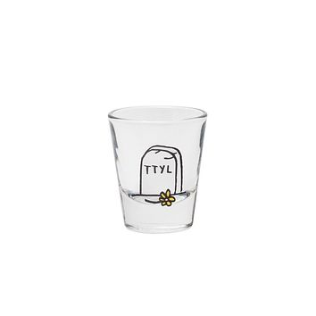 TTYL | Shot Glass by Adam J. Kurtz