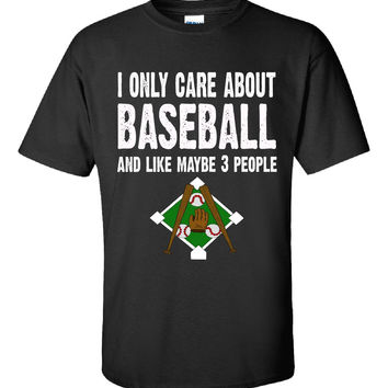 I Only Care About Baseball And Like 3 People Novelty Funny - Unisex Tshirt