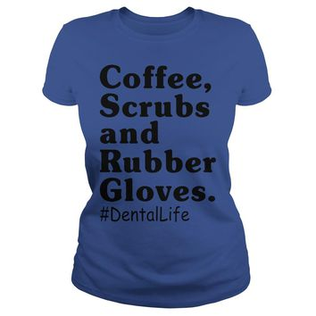 Coffee scrubs and rubber gloves Dental life shirt Classic Ladies Tee