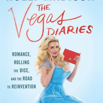 The Vegas Diaries: Romance, Rolling the Dice, and the Road to Reinvention Hardcover – May 17, 2016