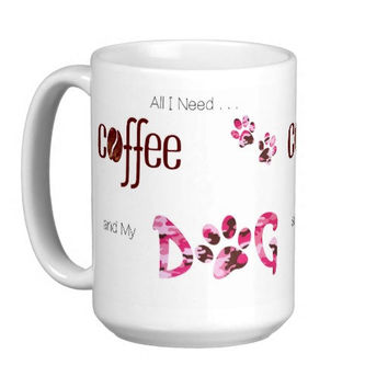 Dog Lover Mug - Dog Coffee Mug - All I Need is Coffee and My Dog 1 - Cute Coffee Mug - Dog Mom Gift - Dog Lover Gift - Unique Coffee Mug