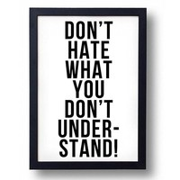 Don't Hate What You Don't Understand Art Print